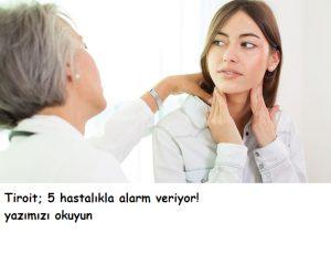 TİROİD 5 HASTALIKLA ALARM VERİYOR