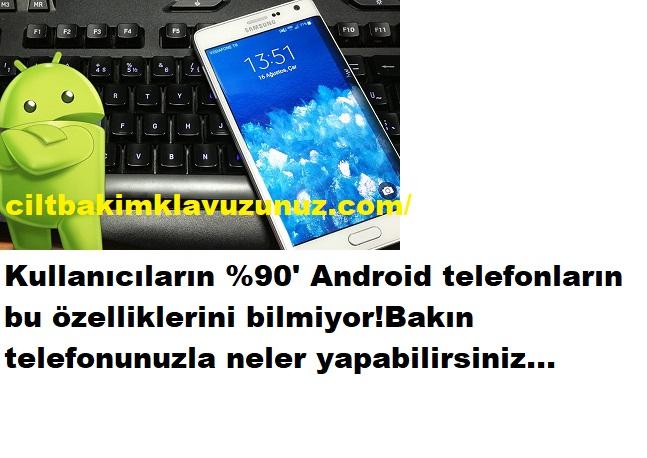 Android telefonunuzla bakın neler yapabilirsiniz