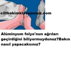 Alüminyum folyo ağrıları geçiriyor