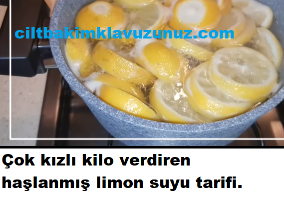 Çok hızlı kilo verdiren haşlanmış limon suyu tarifi