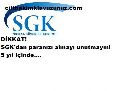 SGK'dan Paranızı Almayı Unutmayın